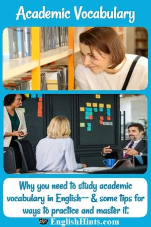 pictures of a lady in a library & a professional meeting, + 'Why you need to study academic vocabulary in English-- & some tips for ways to practice and master it.'