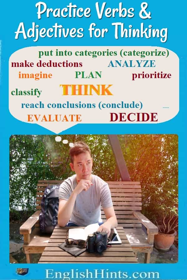 Man thinking: 'put into categories (categorize), make deductions, ANALYZE, imagine, PLAN, prioritize, classify, THINK, reach conclusions (conclude), EVALUATE, DECIDE'