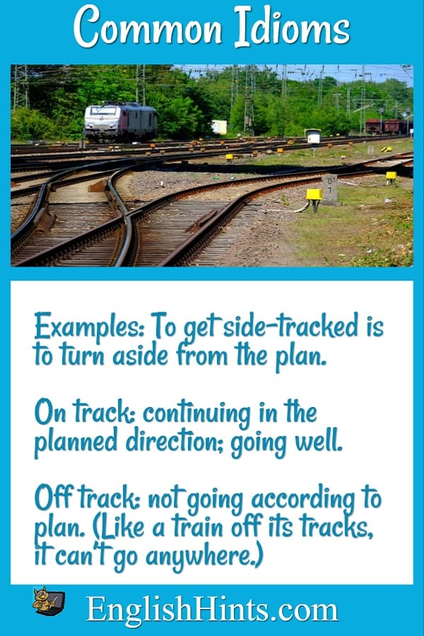 Picture of train tracks with three idioms using 'track': side-tracked, on track, and off track. (See later on this page & on List of Idioms.)