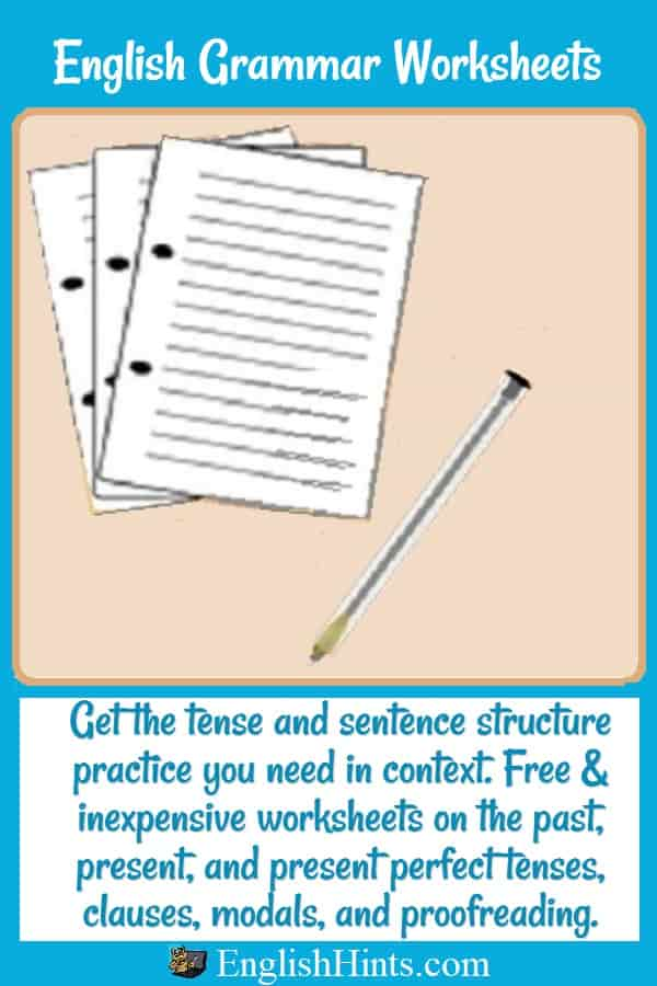 Picture of worksheets & a pen, + 'Get the tense & sentence structure practice you need in context. Free & inexpensive worksheets' (on (different tenses, clauses, modals, and proofreading.)