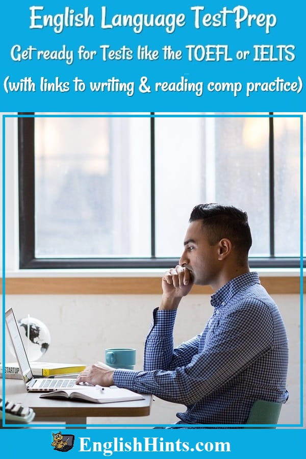 English Language Test Prep: free information and practice to help you prepare for the IELTS, TOEFL, or other exams testing your English. (Picture of a man studying.)