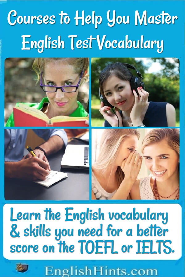 Title, then 4 pictures: women reading & listening, a man writing, & two young woman whispering. Text: Learn the English vocabulary & skills you need for a better score on the TOEFL or IELTS.
