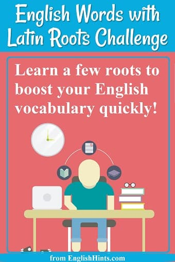 Picture of a student studying at a table. text: Learn a few roots to boost your vocabulary quickly!
