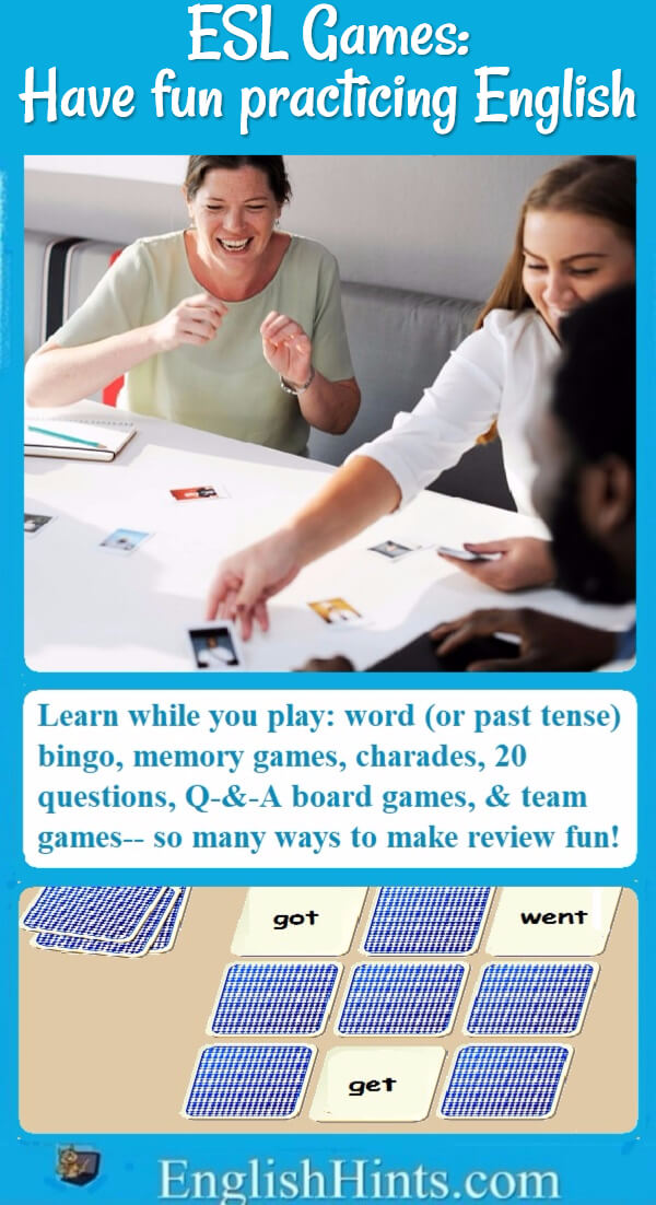 ESL Games: the number one way to practice English-- and have fun! Ideas for classroom, small group, and individual games, online and off.  (Images of a class game and a past tense memory game.)