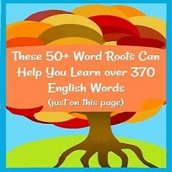 Decorative tree with orange & multi-colored fall leaves & big roots, saying: 'These 50+ Word Roots Can Help You Learn over 370 English Words (just on this page)'