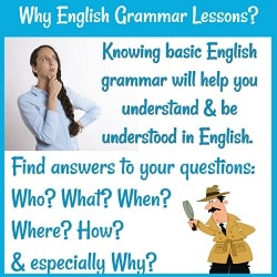 Why English Grammar Lessons? Pictures: a doubting woman & a detective: 'Knowing basic English grammar will help you understand & be understood in English (+ questions: Who? etc.)