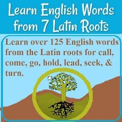 Image of a tree with its roots in the ground. Text: 'Learn over 125 English words from the Latin roots for call, come, go, hold, seek, lead, & turn.'