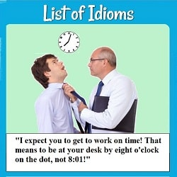 Photo of a boss grabbing an employee by the tie and saying, 'I expect you to get to work on time! That means to be at your desk by 8 o'clock on the dot, not 8:01.' (A clock on the wall reads 8:02.}