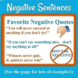 Favorite Negative Quotes (& thumb down picture): 'You will never succeed if you don't try.' 'If you can't say anything nice, don't say anything at all.' 'Winners never quit & quitters never win.'