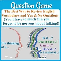 Question Game: the best way to review vocabulary & yes or no questions. (Picture of one person saying 'I'm thinking of...'&  several students facing him or her and asking 'Is it?' 'Does it have?' etc.