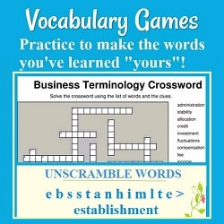 Vocabulary Games: practice to make the words you've learned 'yours!'-- with partial pictures of a crossword puzzle & an unscramble words game.