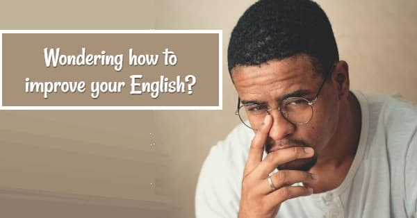 A man thinking hard, with text: 'Wondering how to improve your English?'