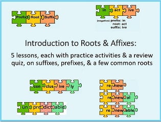 Colored puzzle pieces with different roots & affixes (inactive, renewal, +)  '5 lessons, each with practice activities and a review quiz, on suffixes, prefixes, & a few common roots.'