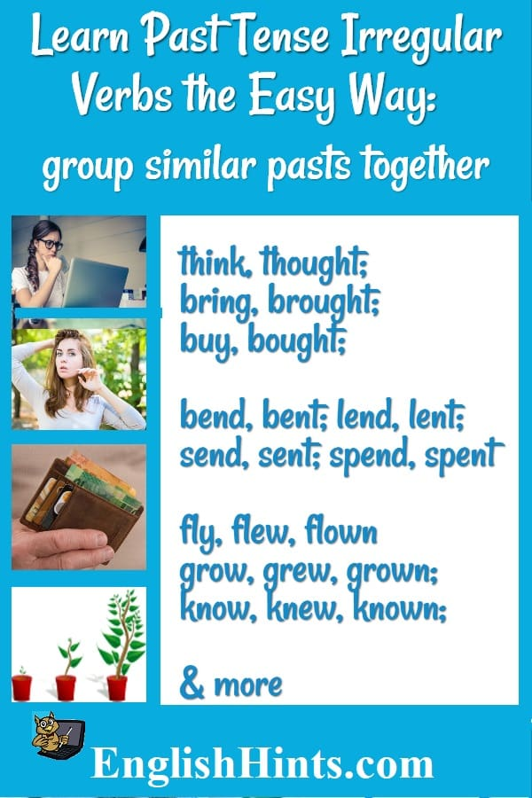 Learn irregular verbs the easy way: group similar pasts together-- with pictures for thought, bent, spent (or bought or lent) &   grew.