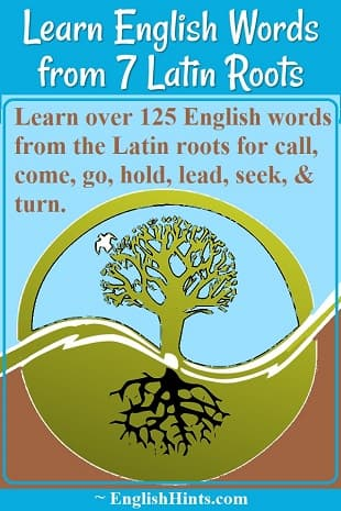 Circled tree with roots icon  Text: Learn over 125 English words from the Latin roots for call, come, go, hold, lead, seek, & turn.