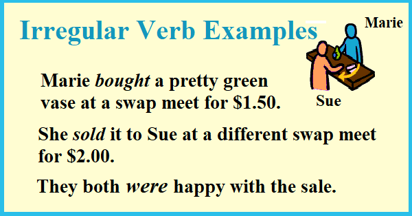 Irregular verb examples: Marie bought a vase...She sold it to Sue... They were both happy.