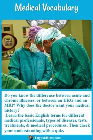 Photo of surgeons.  Do you know the difference between acute & chronic diseases...? Learn the basic English terms for different medical professionals, diseases, treatments, (etc.) Then take a quiz...