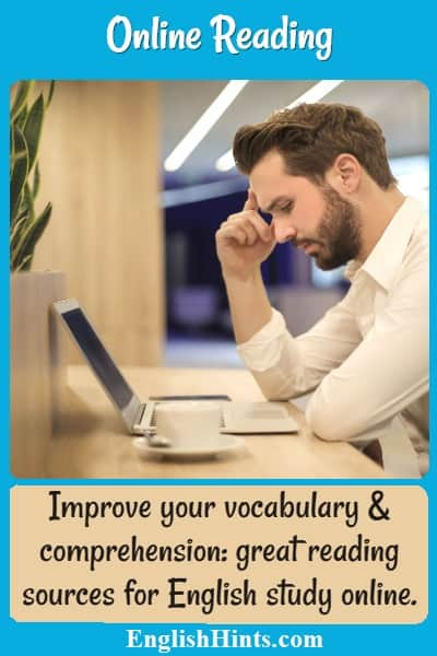 Online Reading: photo of a man reading on his computer & the text: 'Improve your reading & comprehension; great reading sources for English study online.'