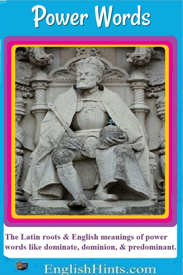 photo of a statue of a king (Charles V), with text: The Latin roots & English meanings of power words like dominate, dominion, & predominant