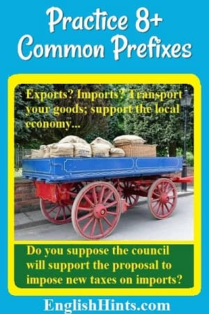 Picture of a cart with bags of grain and a caption illustrating prefixes: 'Export? Import? Transport your goods; support the local economy'-- with other common prefixes.