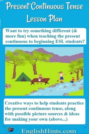 Picture: family camping by a river, with text:'Creative ways to help students practice the present continuous tense, along with possible picture sources & ideas for making your own (above.)'