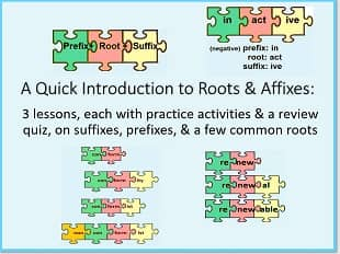 Colored puzzle pieces with different roots & affixes & text: 3 lessons, each with practice activities and a review quiz, on suffixes, prefixes, & a few common roots.'