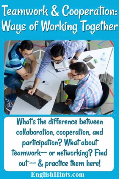 Photo of 3 young men working together Text: What's the difference between collaboration, cooperation, and participation? What about teamwork-- or networking? Find out-- & practice them here!