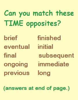 Can you match these time adj opposites? (final- initial, ongoing- finished, brief- long, etc.)