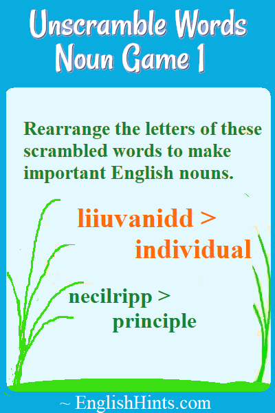 Rearrange the letters of these scrambled words to make important English nouns.  liiuvanidd > individual  necilripp > principle