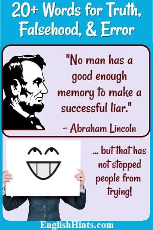 A Lincoln quote: 'No man has a good enough memory to make a successful liar'-- but that has not stopped people from trying! (+ pictures of Lincoln & a person covering her face with a fake smile.)