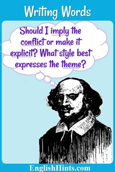 Picture of William Shakespeare with a thought bubble: 'Should I imply the conflict or make it explicit? What style best expresses the theme?'